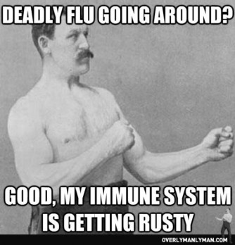 Source: http://overlymanlyman.com/deadly-flu-going-around/